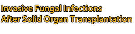 Invasive Fungal Infections After Solid Organ Transplantation